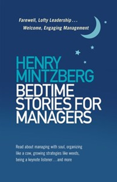 Bedtime Stories for Managers: Farewell, Lofty Leadership...Welcome, Engaging Management