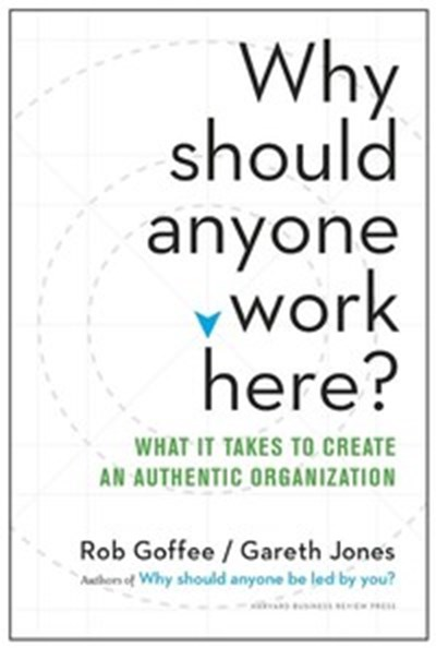 Why Should Anyone Work Here: What It Takes to Create an Authentic Organization