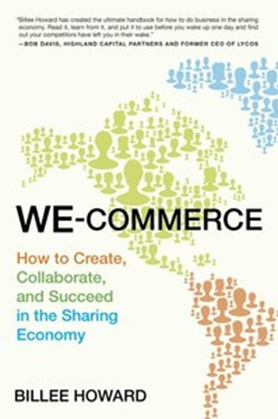 We-Commerce : How to Create, Collaborate, and Succeed in the Sharing Economy