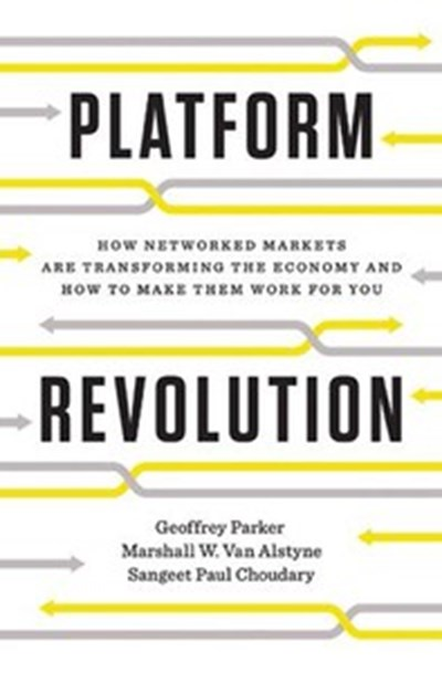 Platform Revolution: How Networked Markets Are Transforming the Economy—And How to Make Them Work for You