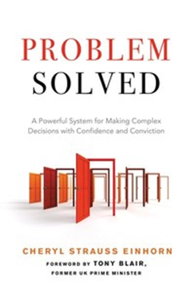 Problem Solved: A Powerful System for Making Complex Decisions with Confidence and Conviction