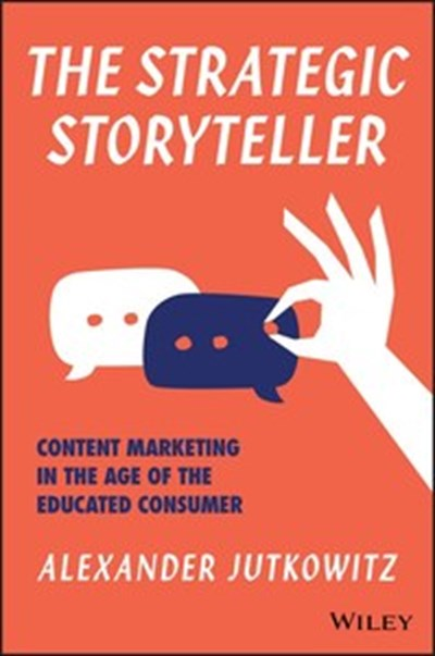 The Strategic Storyteller: Content Marketing in the Age of the Educated Consumer