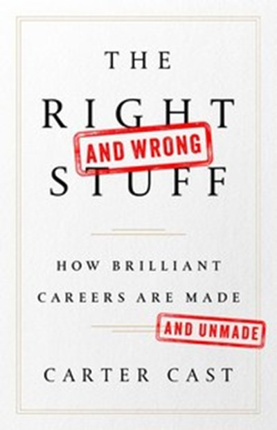 The Right (and Wrong) Stuff: How Brilliant Careers are Made and Unmade