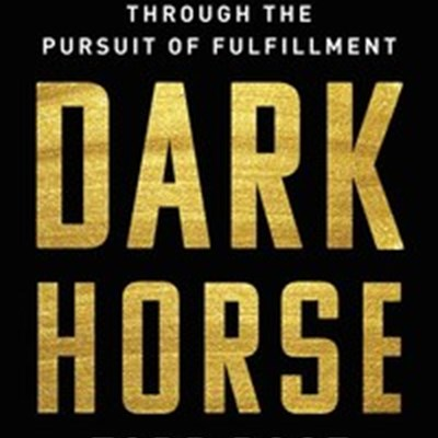 Dark Horse: Achieving Success Through the Pursuit of Fulfillment