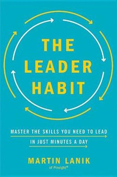 The Leader Habit: Master the Skills You Need to Lead--In Just Minutes a Day