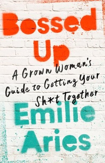 Bossed Up: A Grown Woman's Guide to Getting Your Sh*t Together