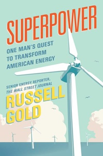 Superpower: One Man's Quest to Transform American Energy
