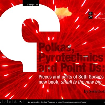 Polkas, Pyrotechnics and Point D's: Pieces and parts of Seth Godin's new book, small is the new big