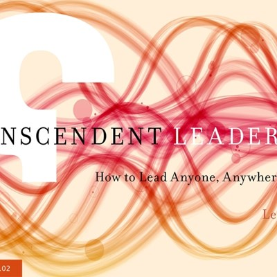 Transcendent Leadership: How to Lead Anyone, Anywhere, Anytime
