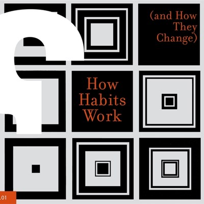 How Habits Work (and How They Change)