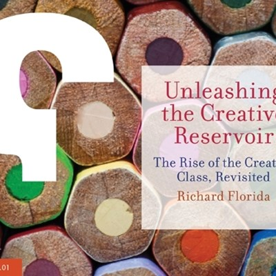Unleashing the Creative Reservoir: The Rise of the Creative Class, Revisited