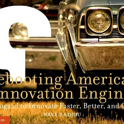 Rebooting America's Innovation Engine: Using Jugaad to Innovate Faster, Better, and Cheaper