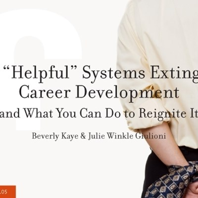 "How ""Helpful"" Systems Extinguish Career Development (and What You Can Do to Reignite It)"