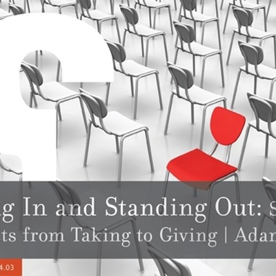 Fitting in and Standing Out: Shifting Mindsets from Taking to Giving