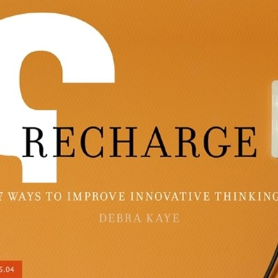 Recharge: 7 Ways to Improve Innovative Thinking