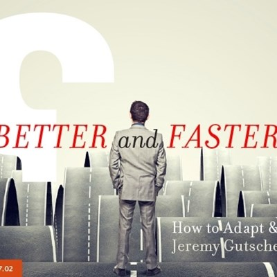 BETTER and FASTER: How to Adapt & Change