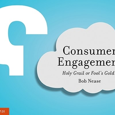 Consumer Engagement: Holy Grail or Fool's Gold?