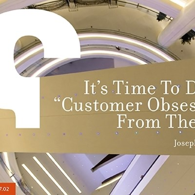 "It's Time To Drive ""Customer Obsession"" From The Top"