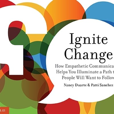 Ignite Change: How Empathetic Communication Helps You Illuminate a Path that People Will Want to Follow