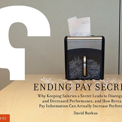 Ending Pay Secrecy: Why Keeping Salaries a Secret Leads to Disengagement and Decreased Performance, and How Revealing Pay Information Can Actually Increase Performance