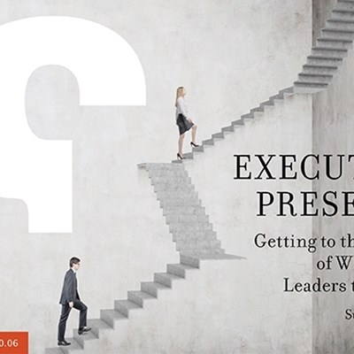 Executive Presence: Getting to the Bottom of What Takes Leaders to the Top