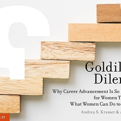 The Goldilocks Dilemma: Why Career Advancement Is So Much Harder for Women Than Men and What Women Can Do to Change That