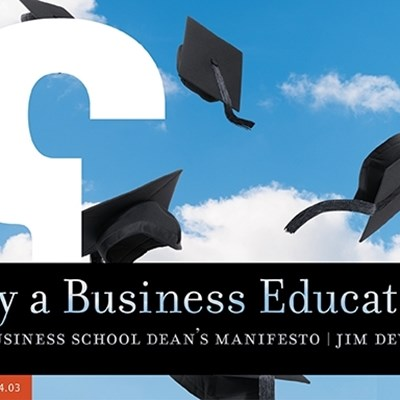 Why a Business Education? A Business School Dean's Manifesto