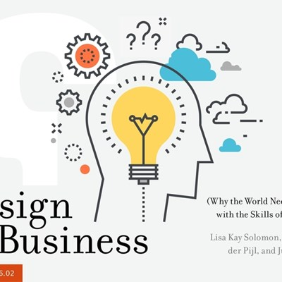 Design IS Business (Why the World Needs Leaders with the Skills of Designers)