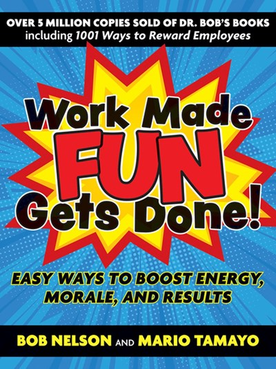 Work Made Fun Gets Done!: Easy Ways to Boost Energy, Morale, and Results