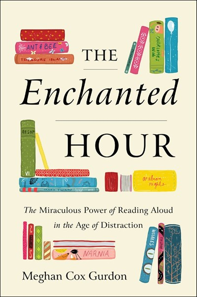 The Enchanted Hour: The Miraculous Power of Reading Aloud in the Age of Distraction