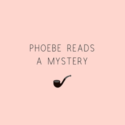 Phoebe Reads a Mystery Podcast