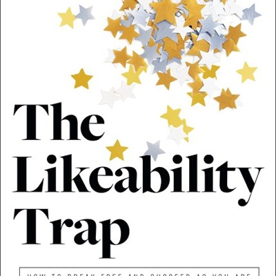 The Likeability Trap: How to Break Free and Own Your Worth