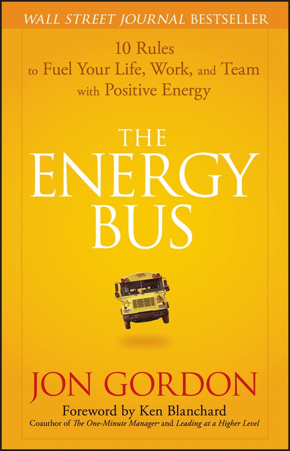 Energy Bus 10 Rules to Fuel Your Life, Work, and Team with Positive Energy