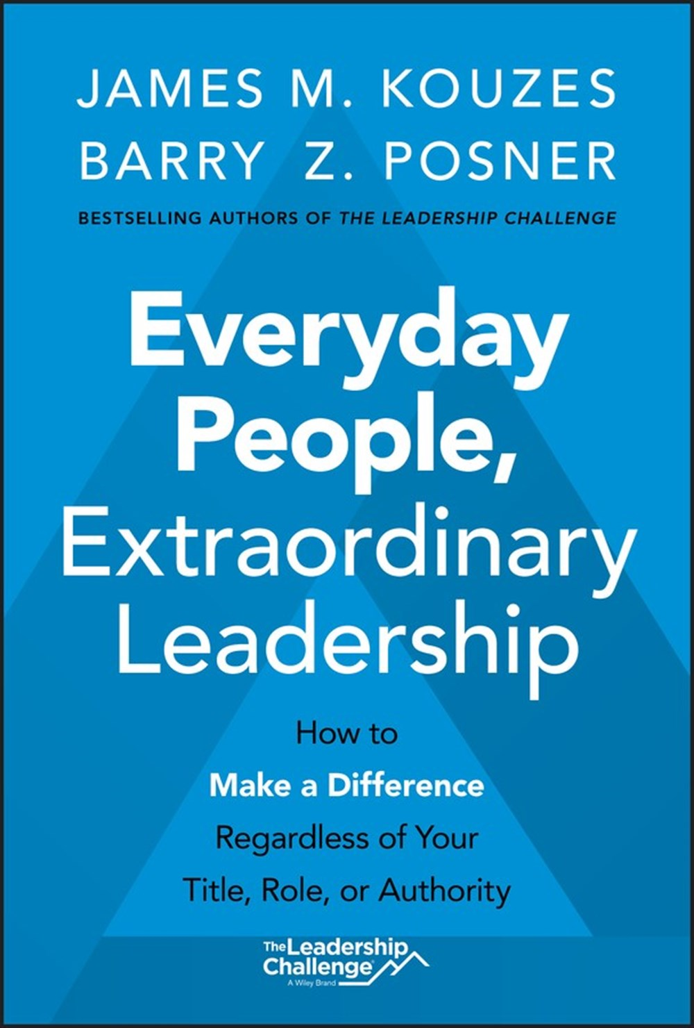 Everyday People, Extraordinary Leadership How to Make a Difference Regardless of Your Title, Role, o