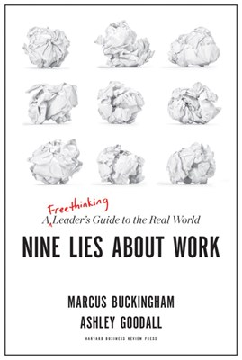 Nine Lies About Work: A Freethinking Leader's Guide to the Real World