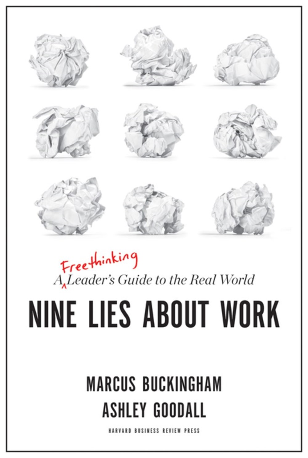 Nine Lies About Work A Freethinking Leader's Guide to the Real World