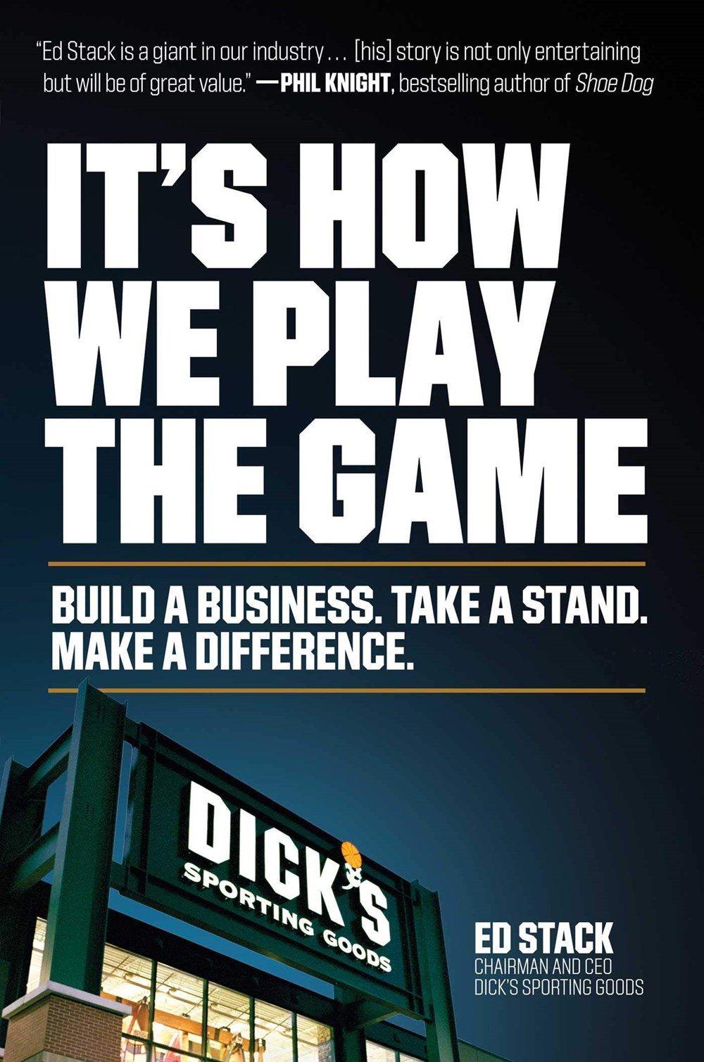 It's How We Play the Game Build a Business. Take a Stand. Make a Difference.