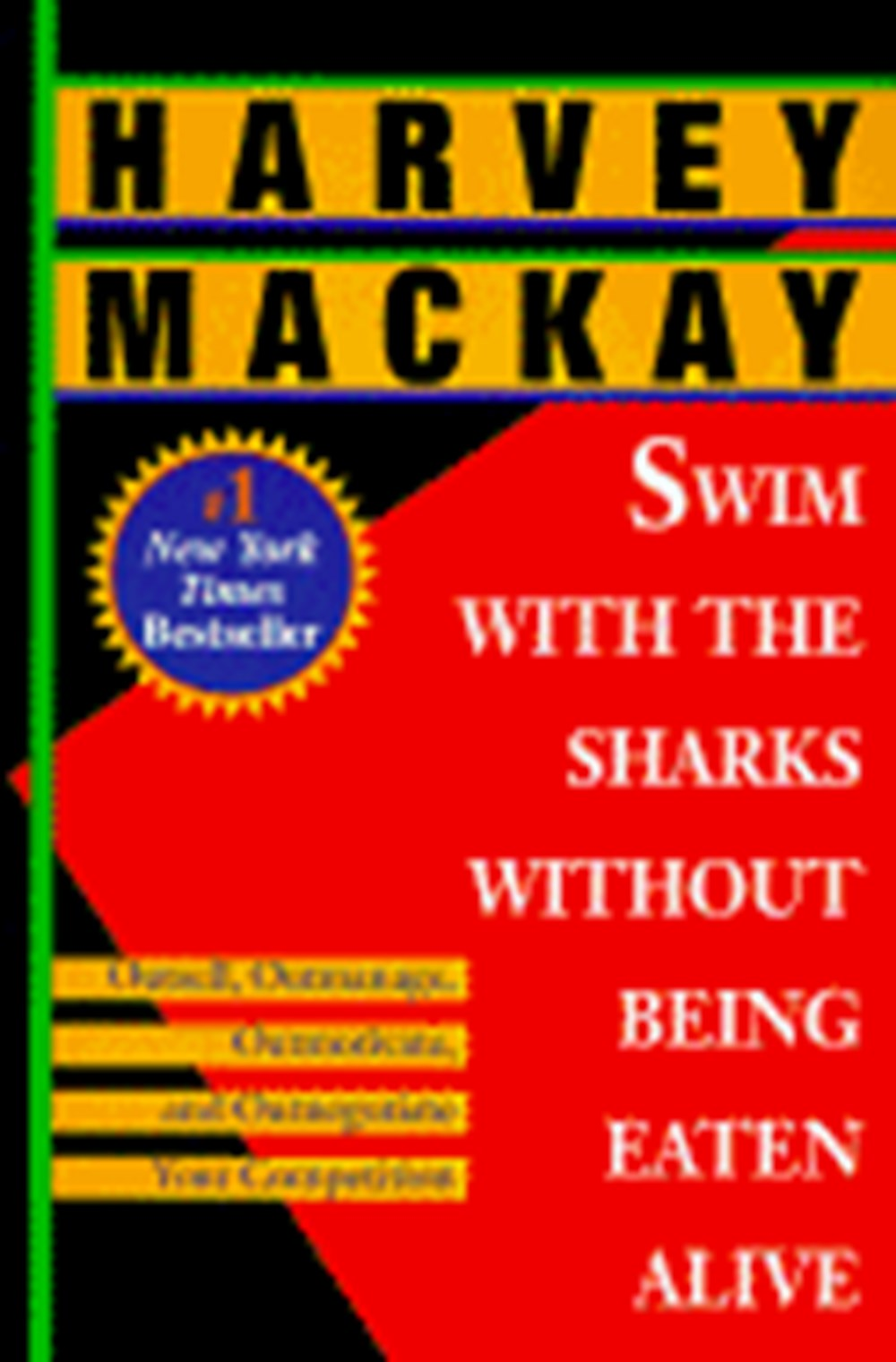 Swim with the Sharks Without Being Eaten Alive Outsell, Outmanage, Outmotivate, and Outnegotiate You