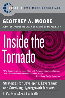 Inside the Tornado: Strategies for Developing, Leveraging, and Surviving Hypergrowth Markets