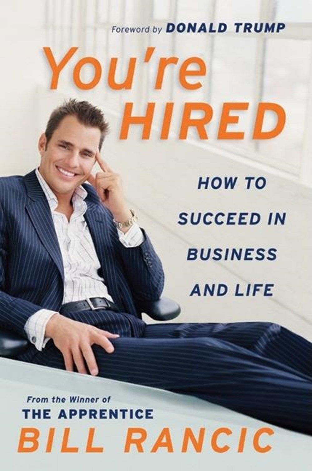 You're Hired How to Succeed in Business and Life from the Winner of the Apprentice