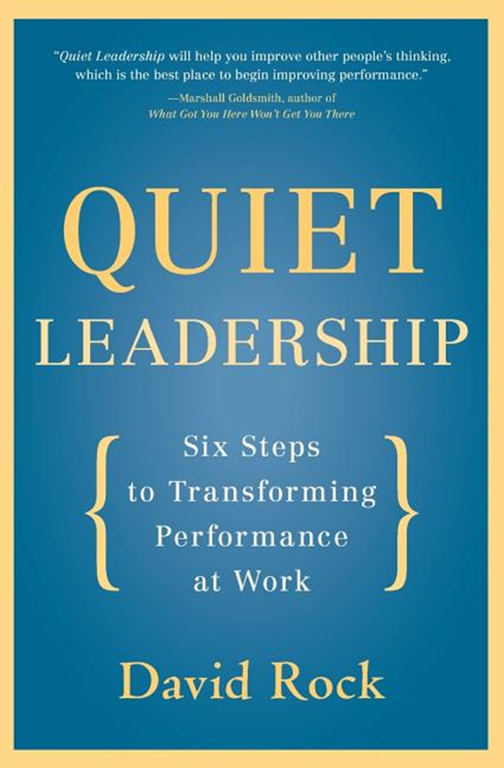 Quiet Leadership Six Steps to Transforming Performance at Work