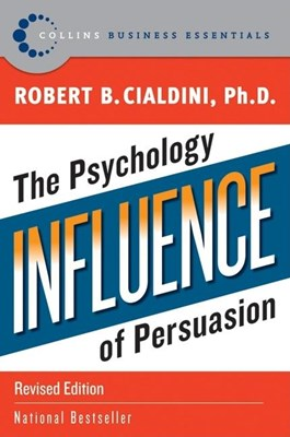 Influence: The Psychology of Persuasion (Revised)