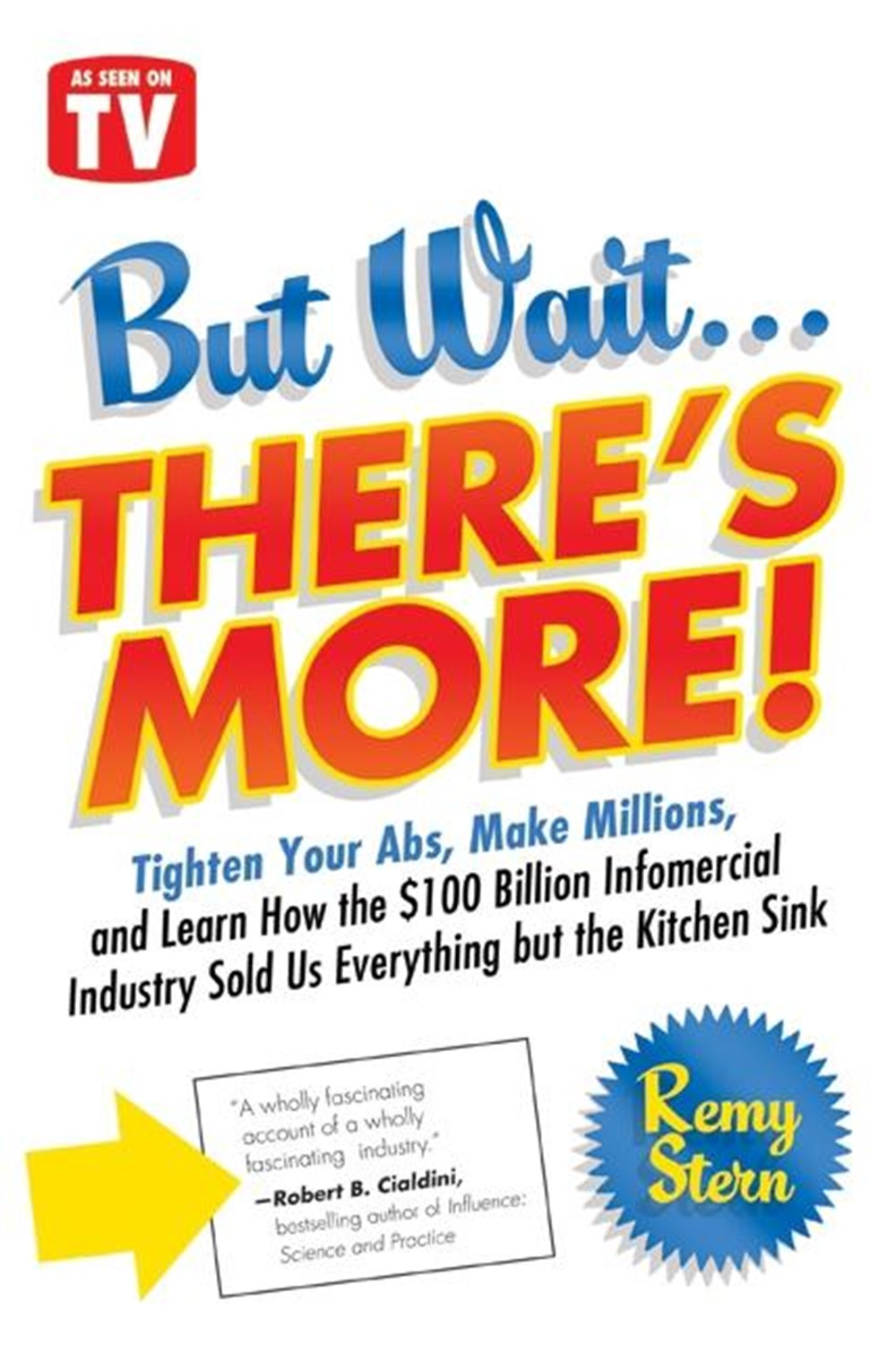 But Wait ... There's More! Tighten Your ABS, Make Millions, and Learn How the $100 Billion Infomerci