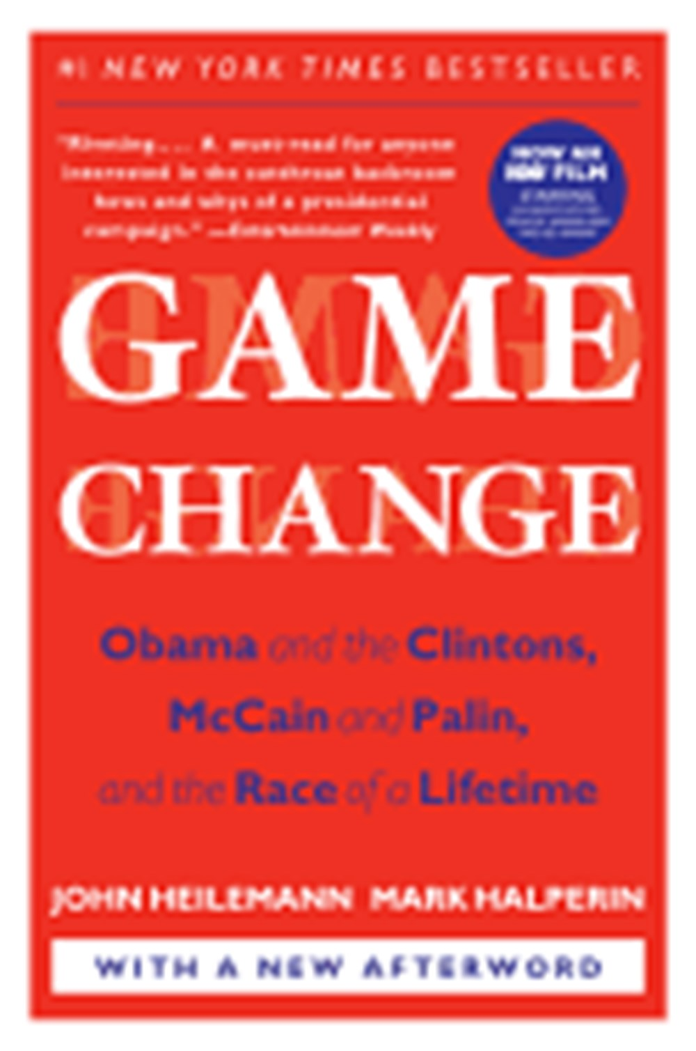 Game Change Obama and the Clintons, McCain and Palin, and the Race of a Lifetime