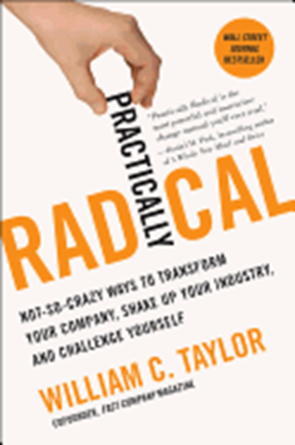 Practically Radical Not-So-Crazy Ways to Transform Your Company, Shake Up Your Industry, and Challen