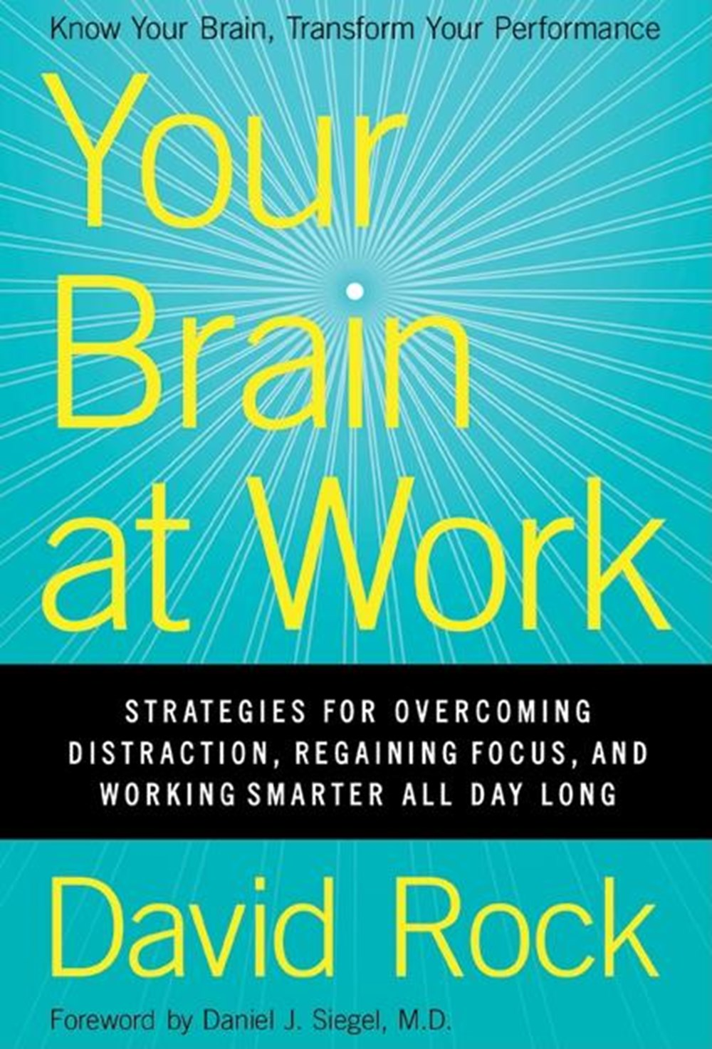 Your Brain at Work Strategies for Overcoming Distraction, Regaining Focus, and Working Smarter All D