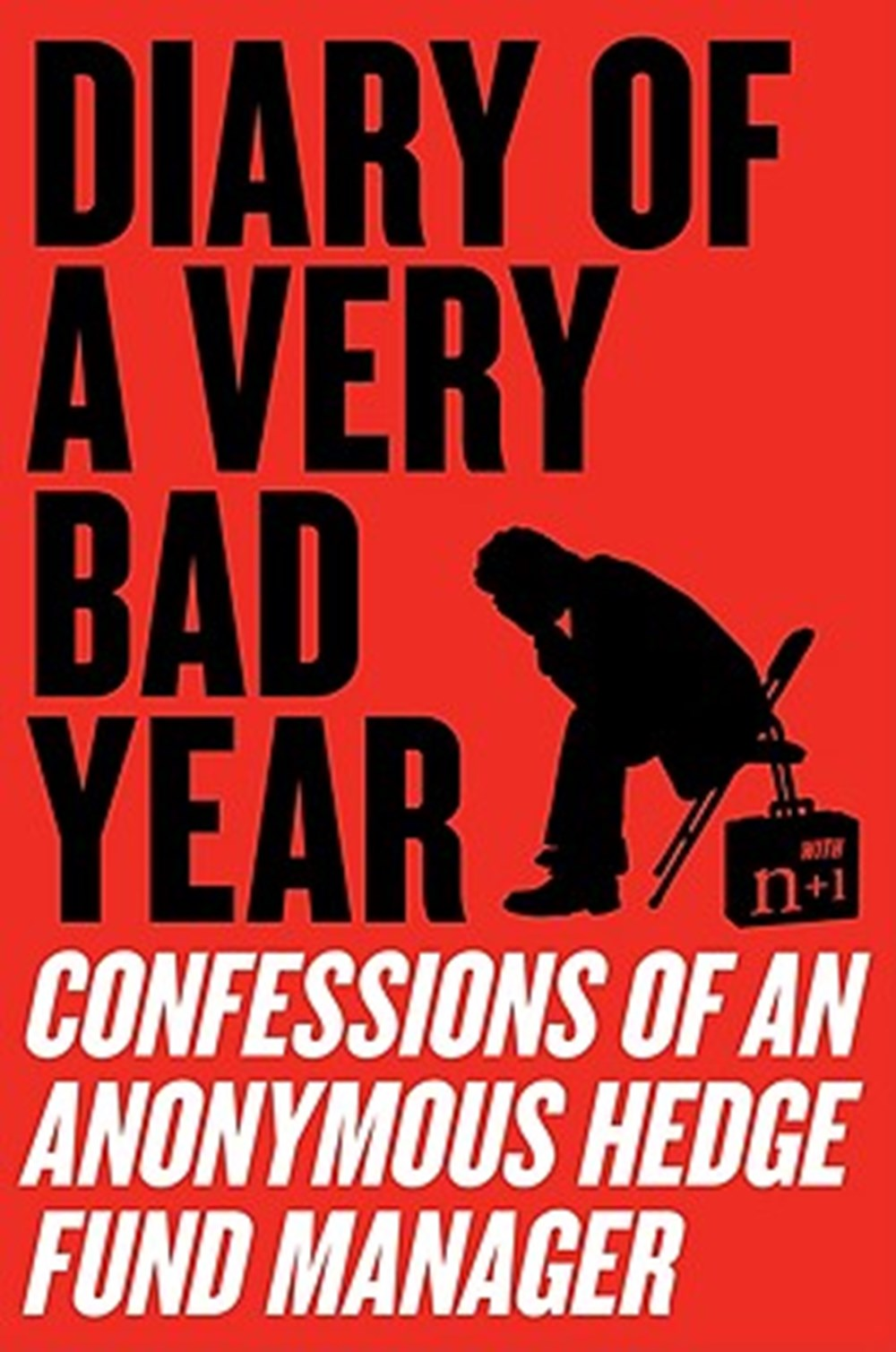 Diary of a Very Bad Year Confessions of an Anonymous Hedge Fund Manager