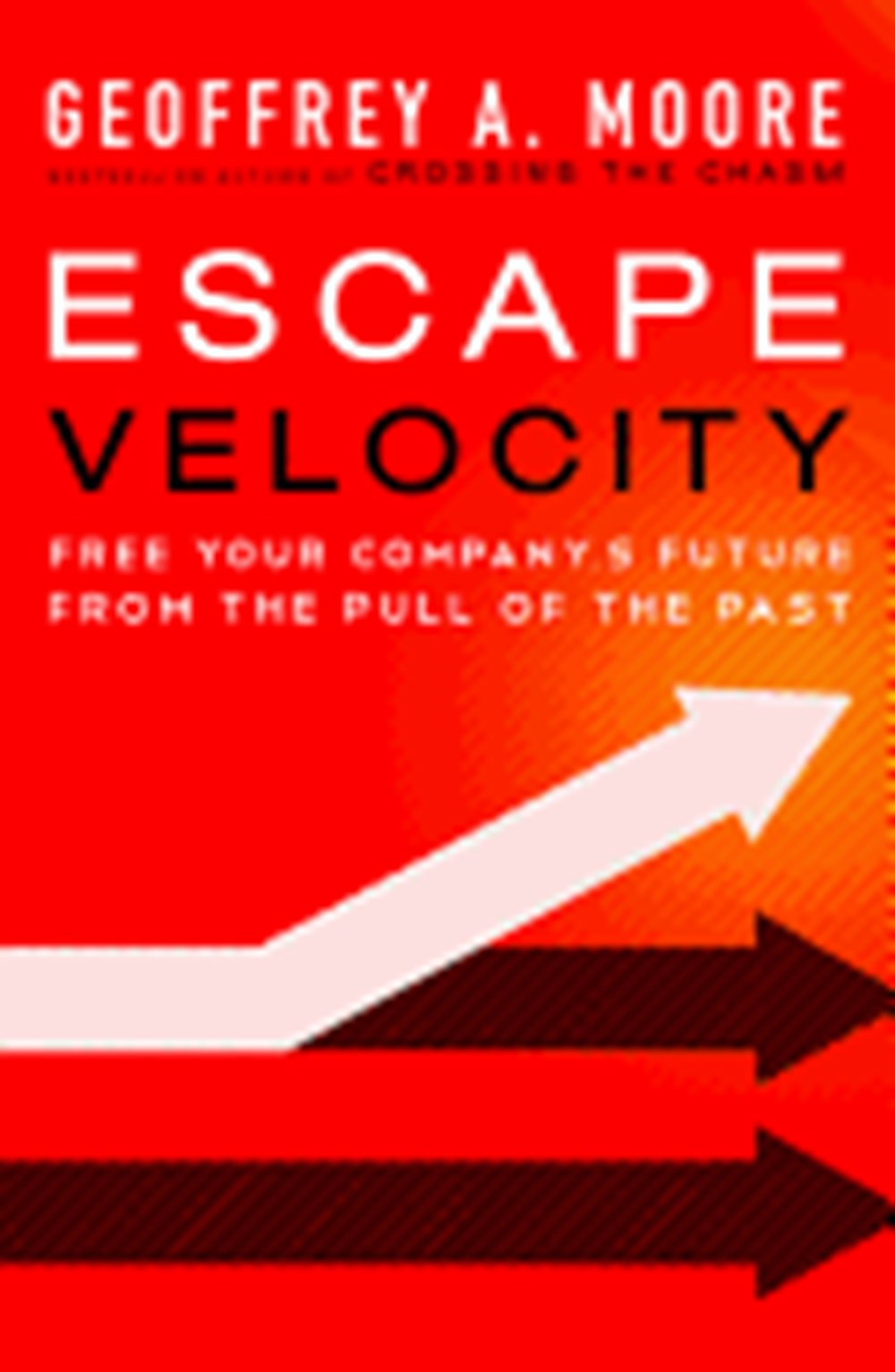 Escape Velocity Free Your Company's Future from the Pull of the Past