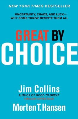 Great by Choice: Uncertainty, Chaos, and Luck--Why Some Thrive Despite Them All