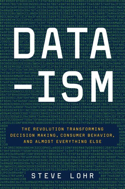 Data-Ism The Revolution Transforming Decision Making, Consumer Behavior, and Almost Everything Else